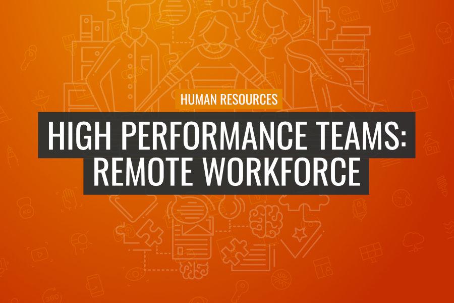 High Performance Teams: Remote Workforce